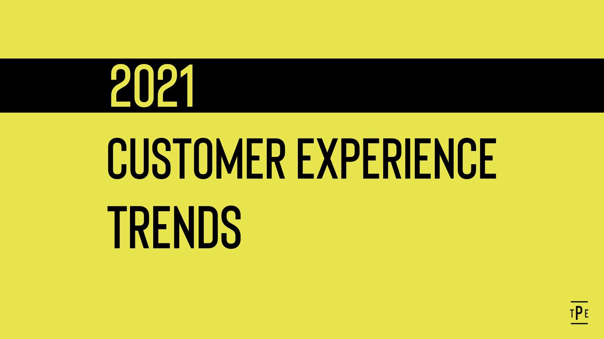 xu hướng trải nghiệm khách hàng hàng đầu cho năm 2021